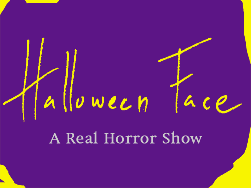 Halloween Face: A Real Horror Show
